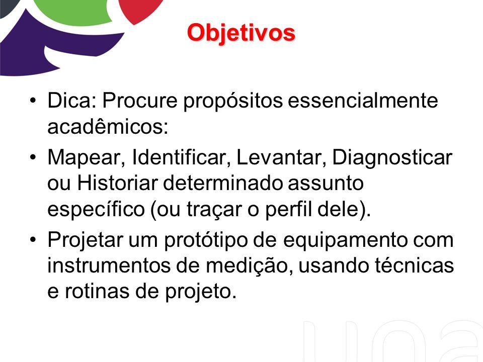 Objetivos Dica: Procure propósitos essencialmente acadêmicos: