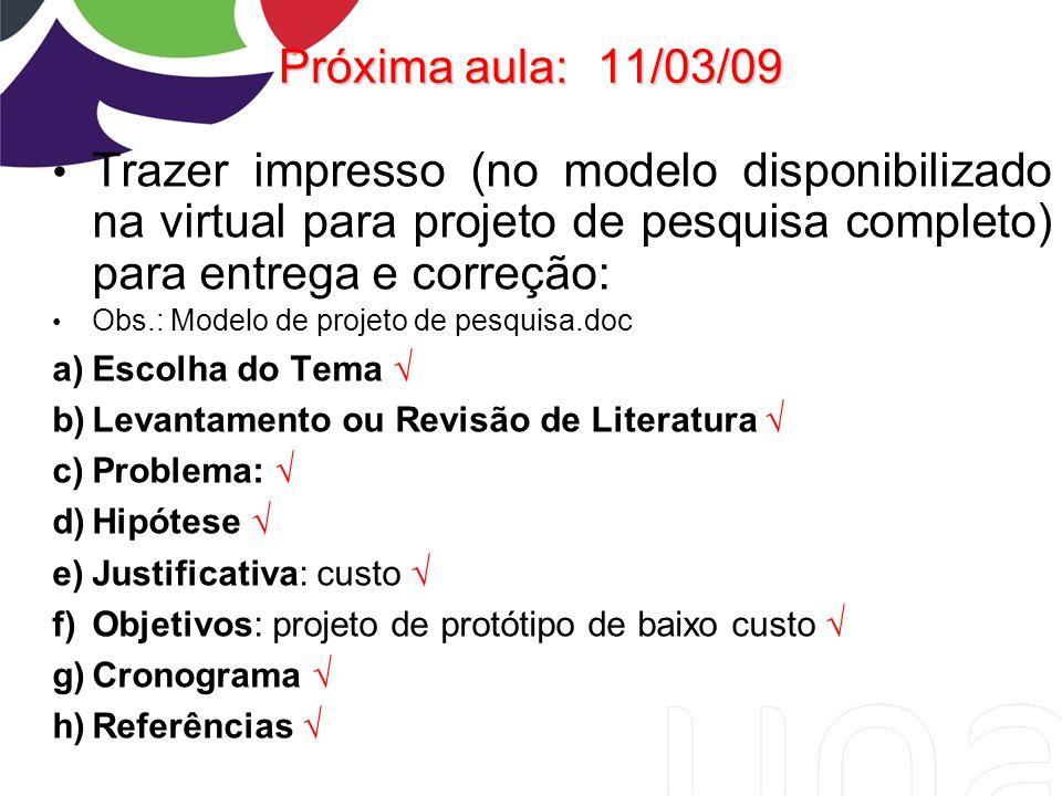 Próxima aula: 11/03/09 Trazer impresso (no modelo disponibilizado na virtual para projeto de pesquisa completo) para entrega e correção: