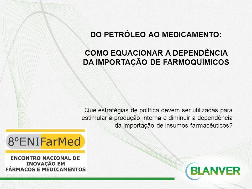 DO PETRÓLEO AO MEDICAMENTO: COMO EQUACIONAR A DEPENDÊNCIA DA IMPORTAÇÃO DE FARMOQUÍMICOS