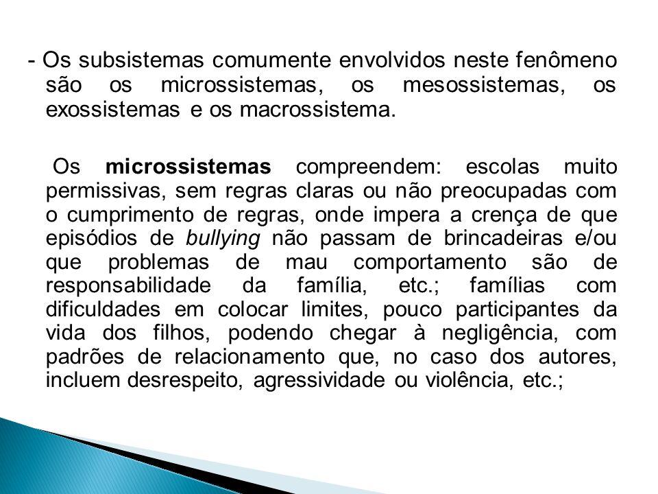 - Os subsistemas comumente envolvidos neste fenômeno são os microssistemas, os mesossistemas, os exossistemas e os macrossistema.