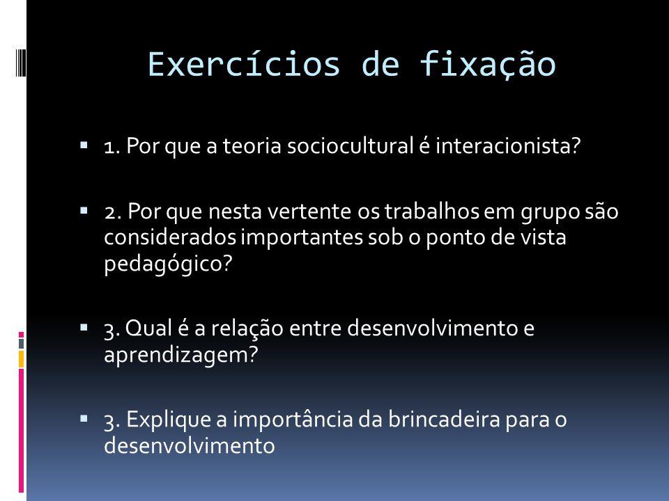 Exercícios de fixação 1. Por que a teoria sociocultural é interacionista