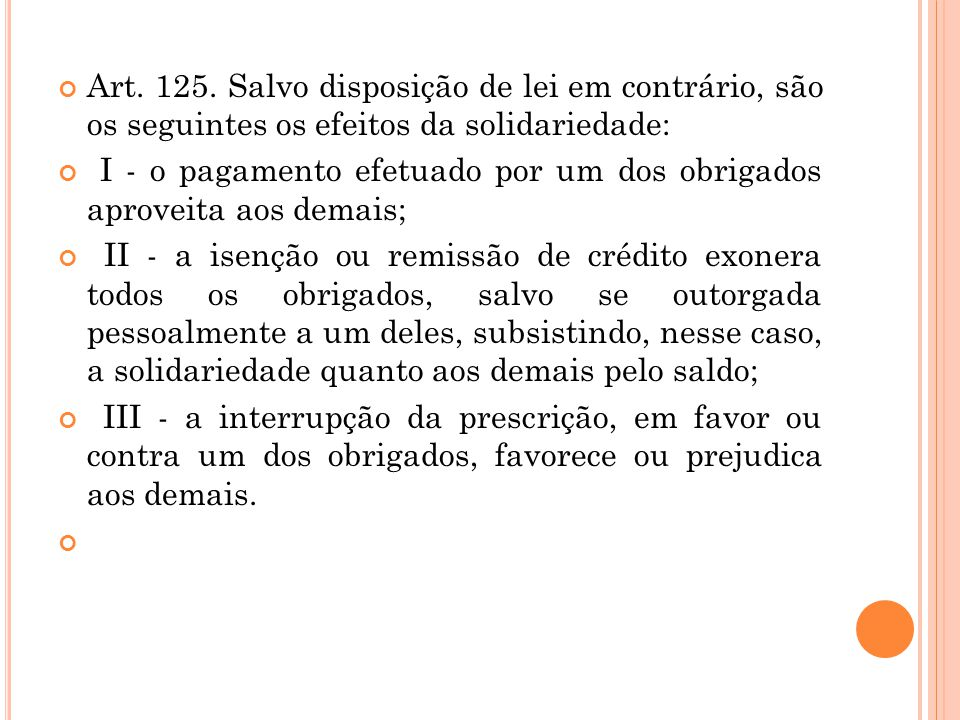Art. 125. Salvo disposição de lei em contrário, são os seguintes os efeitos da solidariedade: