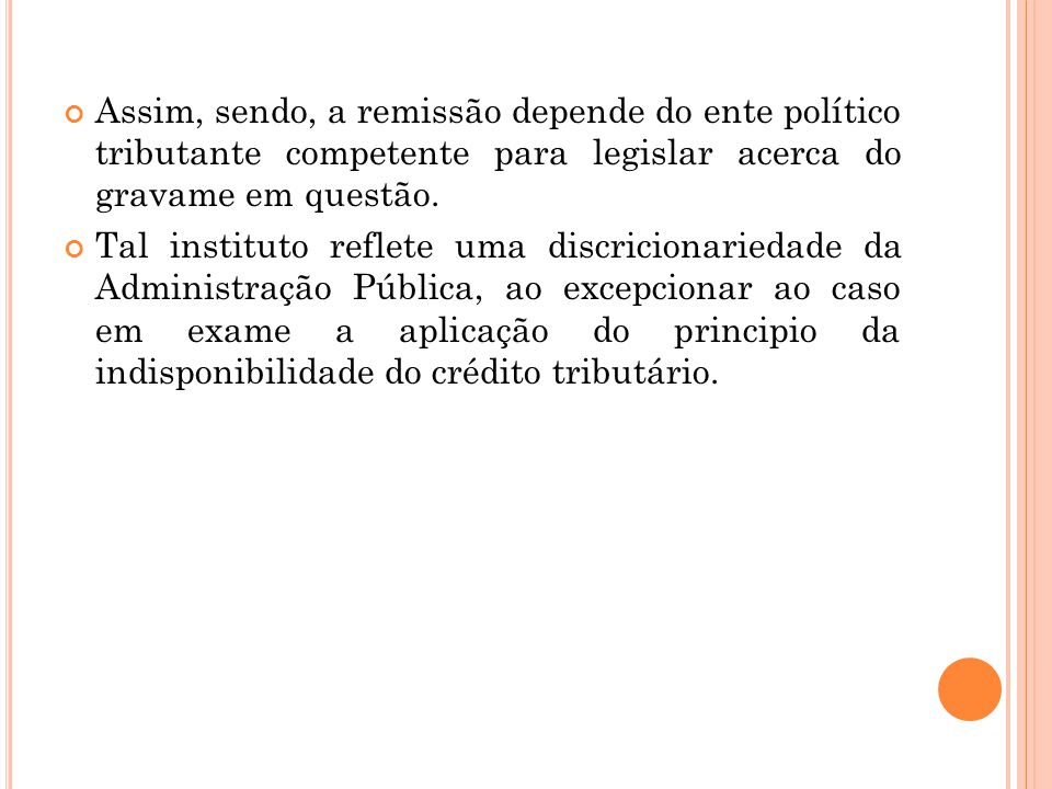 Assim, sendo, a remissão depende do ente político tributante competente para legislar acerca do gravame em questão.