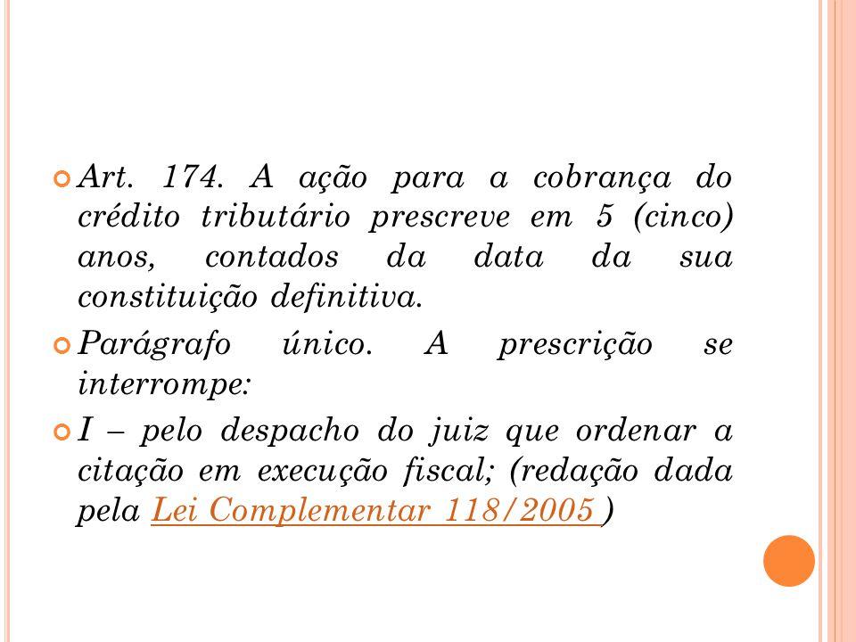 Art. 174. A ação para a cobrança do crédito tributário prescreve em 5 (cinco) anos, contados da data da sua constituição definitiva.