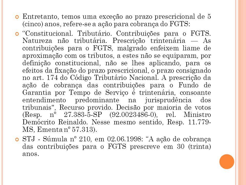 Entretanto, temos uma exceção ao prazo prescricional de 5 (cinco) anos, refere-se a ação para cobrança do FGTS: