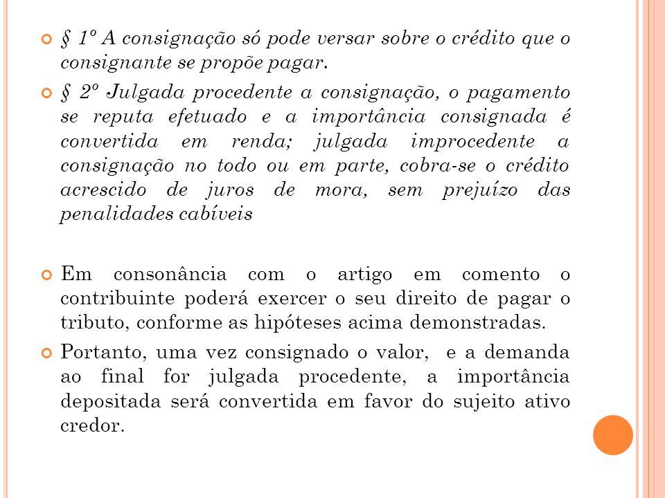 § 1º A consignação só pode versar sobre o crédito que o consignante se propõe pagar.