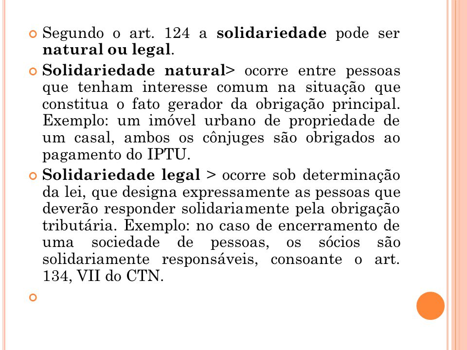 Segundo o art. 124 a solidariedade pode ser natural ou legal.