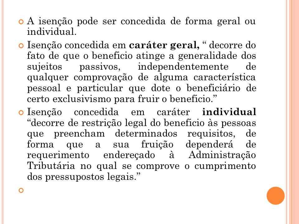 A isenção pode ser concedida de forma geral ou individual.