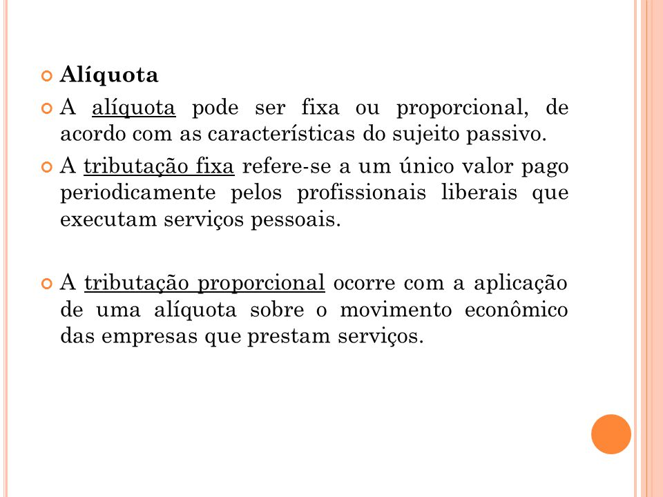 Alíquota A alíquota pode ser fixa ou proporcional, de acordo com as características do sujeito passivo.