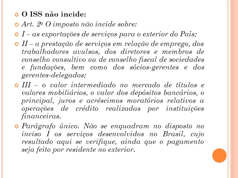 O ISS não incide: Art. 2o O imposto não incide sobre: I – as exportações de serviços para o exterior do País;