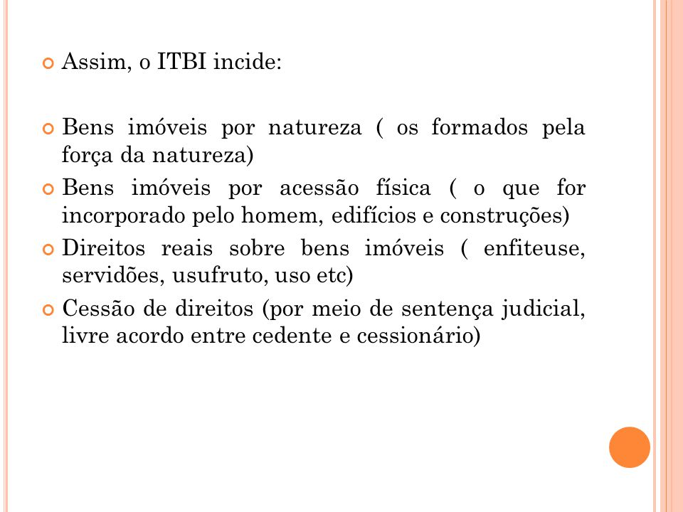 Assim, o ITBI incide: Bens imóveis por natureza ( os formados pela força da natureza)