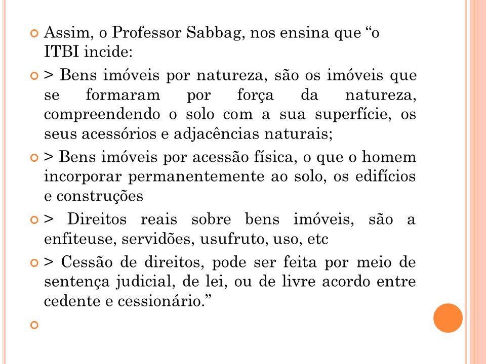 Assim, o Professor Sabbag, nos ensina que o ITBI incide: