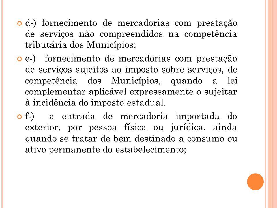 d-) fornecimento de mercadorias com prestação de serviços não compreendidos na competência tributária dos Municípios;