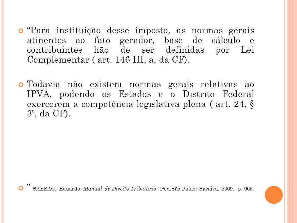 Para instituição desse imposto, as normas gerais atinentes ao fato gerador, base de cálculo e contribuintes hão de ser definidas por Lei Complementar ( art. 146 III, a, da CF).