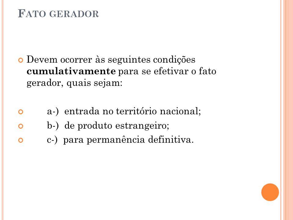 Fato gerador Devem ocorrer às seguintes condições cumulativamente para se efetivar o fato gerador, quais sejam: