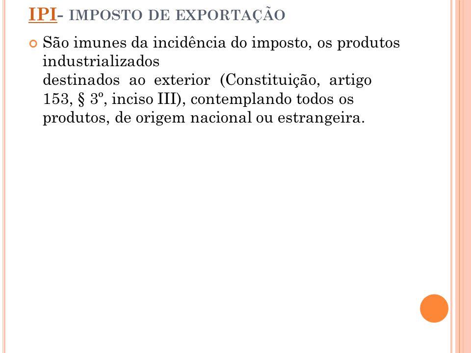 IPI- imposto de exportação