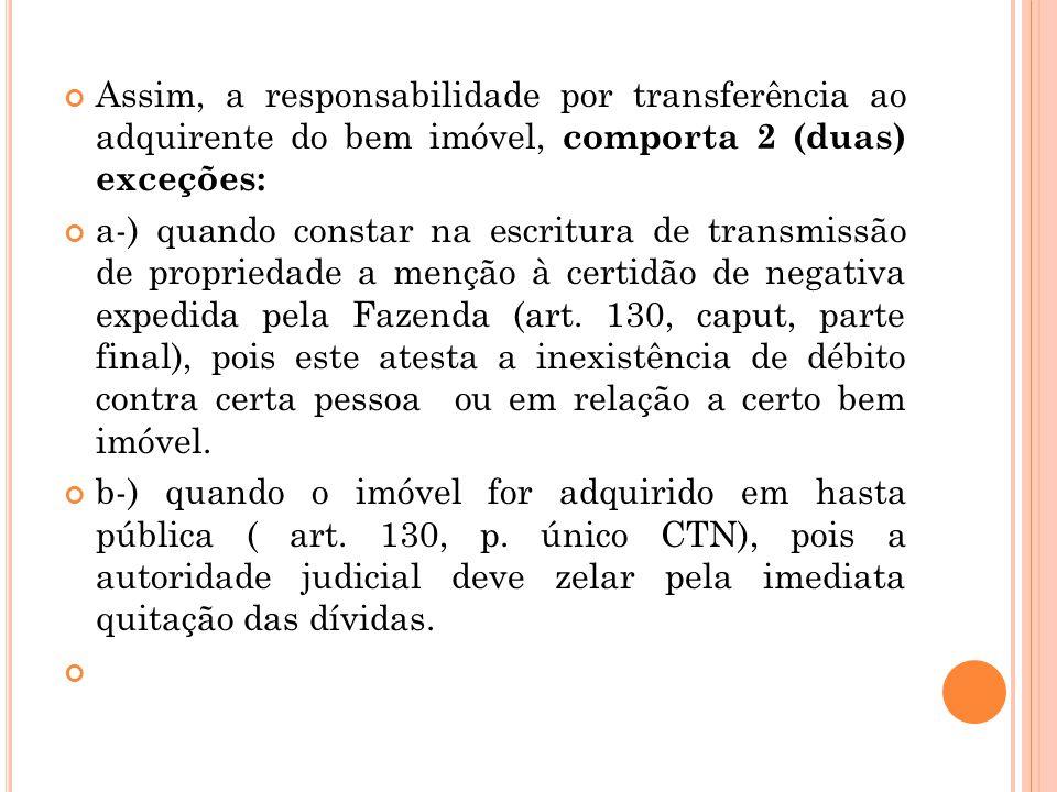 Assim, a responsabilidade por transferência ao adquirente do bem imóvel, comporta 2 (duas) exceções: