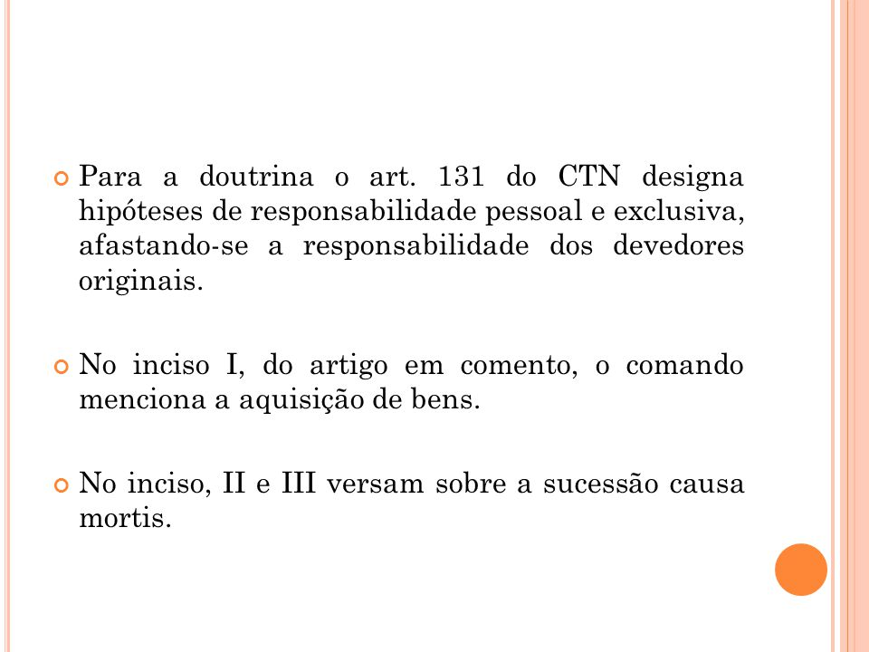 Para a doutrina o art. 131 do CTN designa hipóteses de responsabilidade pessoal e exclusiva, afastando-se a responsabilidade dos devedores originais.
