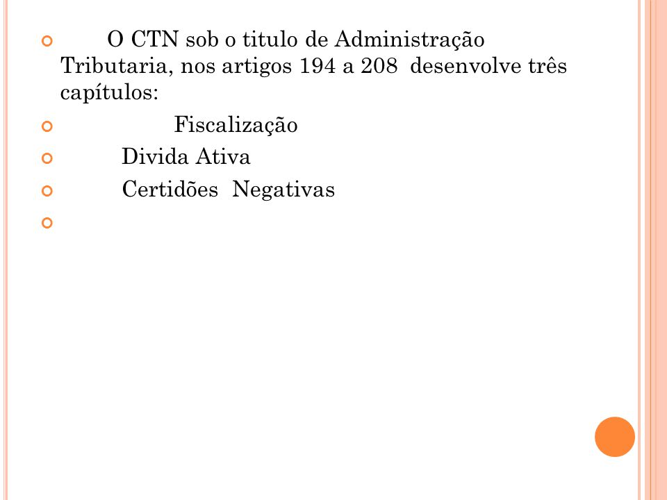 O CTN sob o titulo de Administração Tributaria, nos artigos 194 a 208 desenvolve três capítulos:
