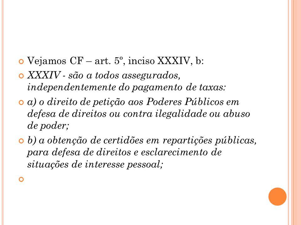 Vejamos CF – art. 5º, inciso XXXIV, b: