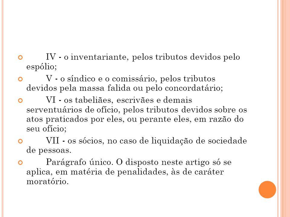 IV - o inventariante, pelos tributos devidos pelo espólio;