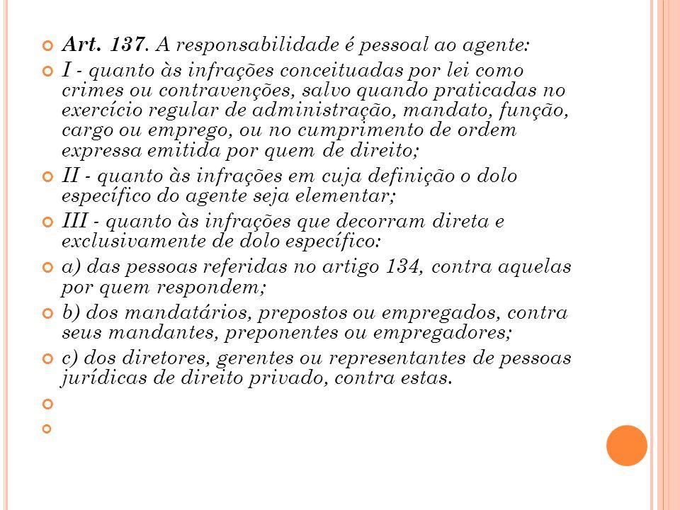 Art. 137. A responsabilidade é pessoal ao agente: