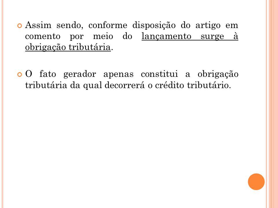 Assim sendo, conforme disposição do artigo em comento por meio do lançamento surge à obrigação tributária.