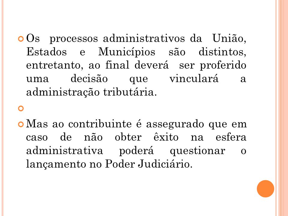 Os processos administrativos da União, Estados e Municípios são distintos, entretanto, ao final deverá ser proferido uma decisão que vinculará a administração tributária.
