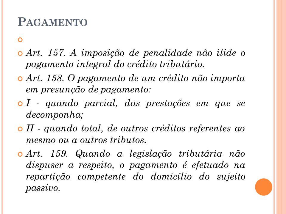 Pagamento Art. 157. A imposição de penalidade não ilide o pagamento integral do crédito tributário.