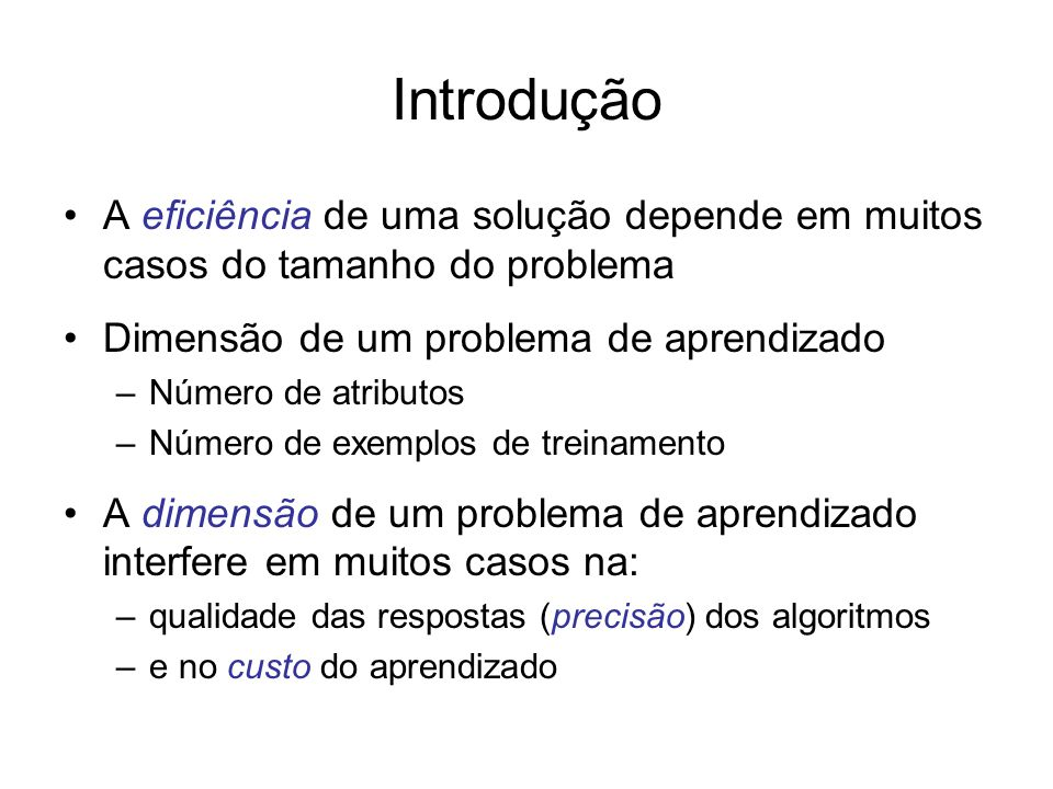 Introdução A eficiência de uma solução depende em muitos casos do tamanho do problema. Dimensão de um problema de aprendizado.