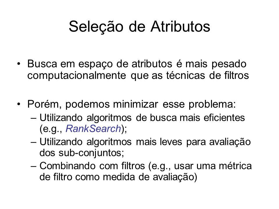 Seleção de Atributos Busca em espaço de atributos é mais pesado computacionalmente que as técnicas de filtros.