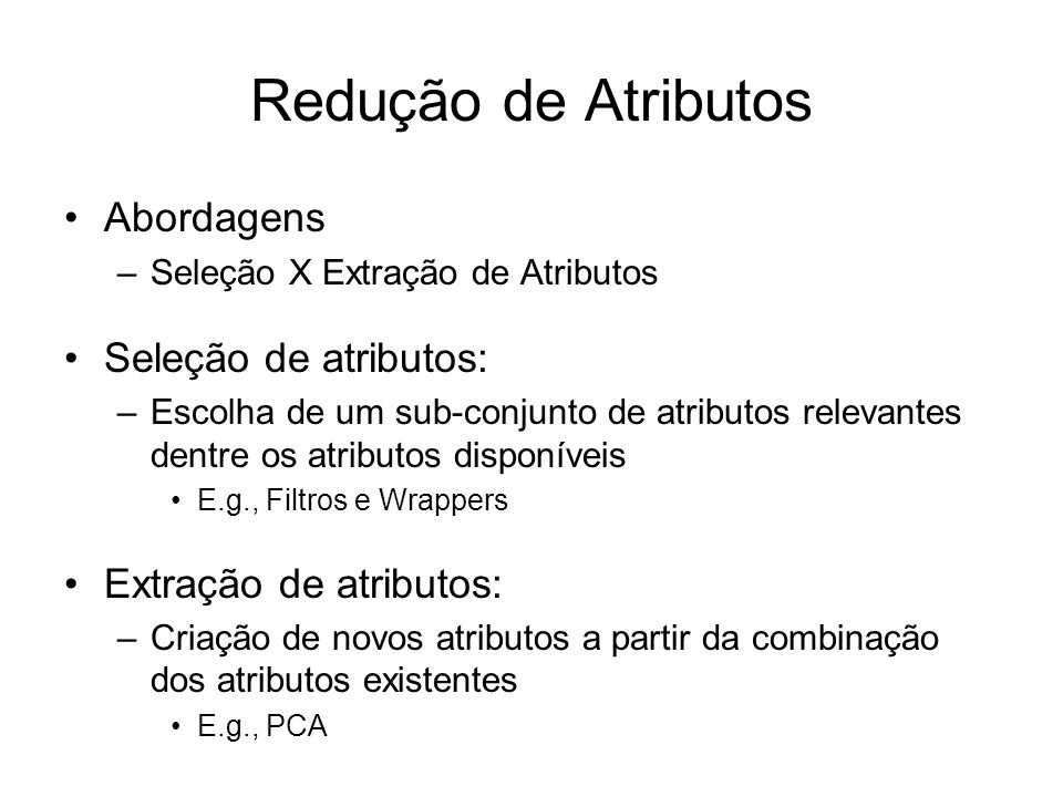 Redução de Atributos Abordagens Seleção de atributos: