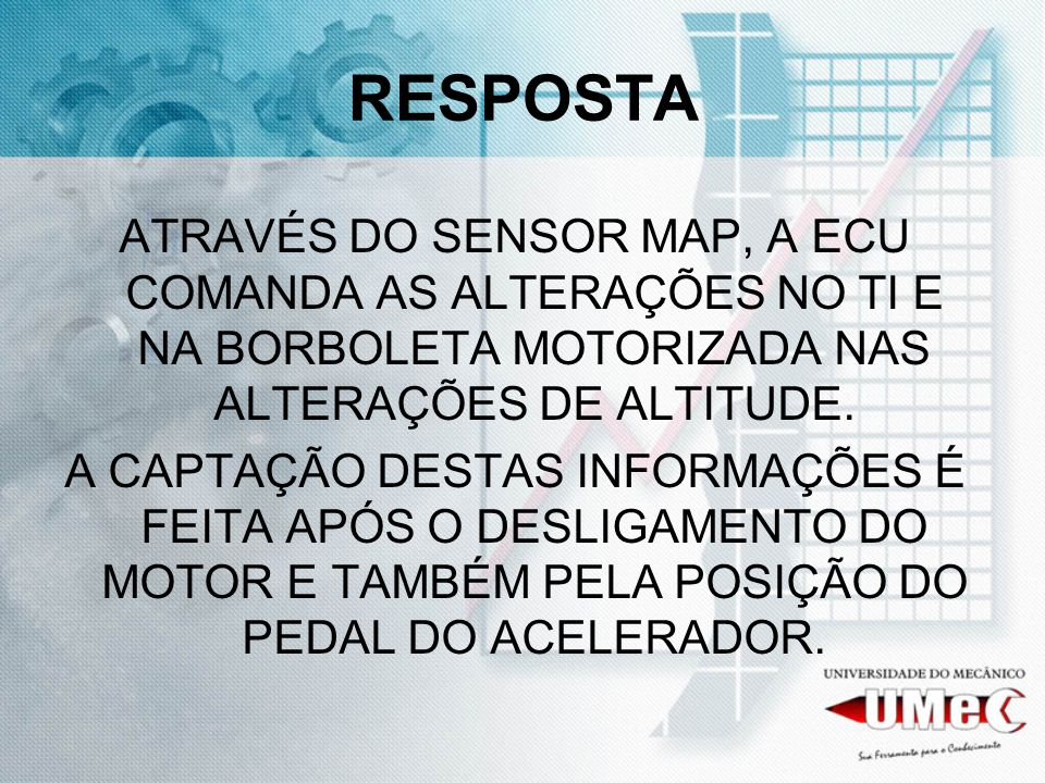 RESPOSTA ATRAVÉS DO SENSOR MAP, A ECU COMANDA AS ALTERAÇÕES NO TI E NA BORBOLETA MOTORIZADA NAS ALTERAÇÕES DE ALTITUDE.