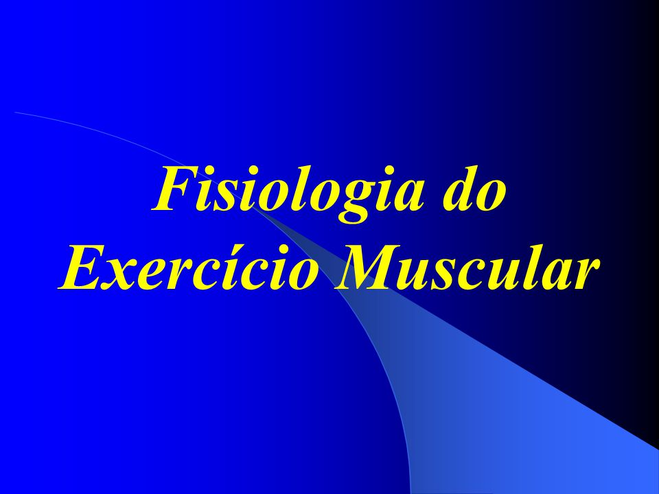 Fisiologia do Exercício Muscular