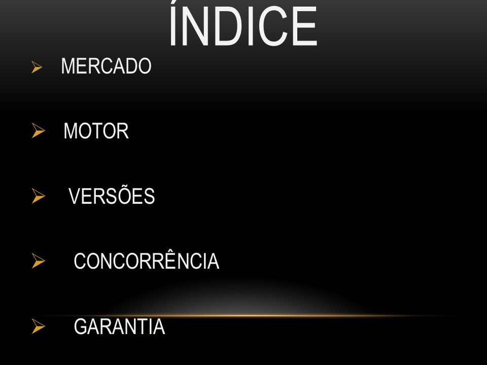 íNDICE MERCADO MOTOR VERSÕES CONCORRÊNCIA GARANTIA