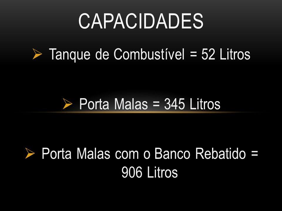 capacidades Tanque de Combustível = 52 Litros Porta Malas = 345 Litros