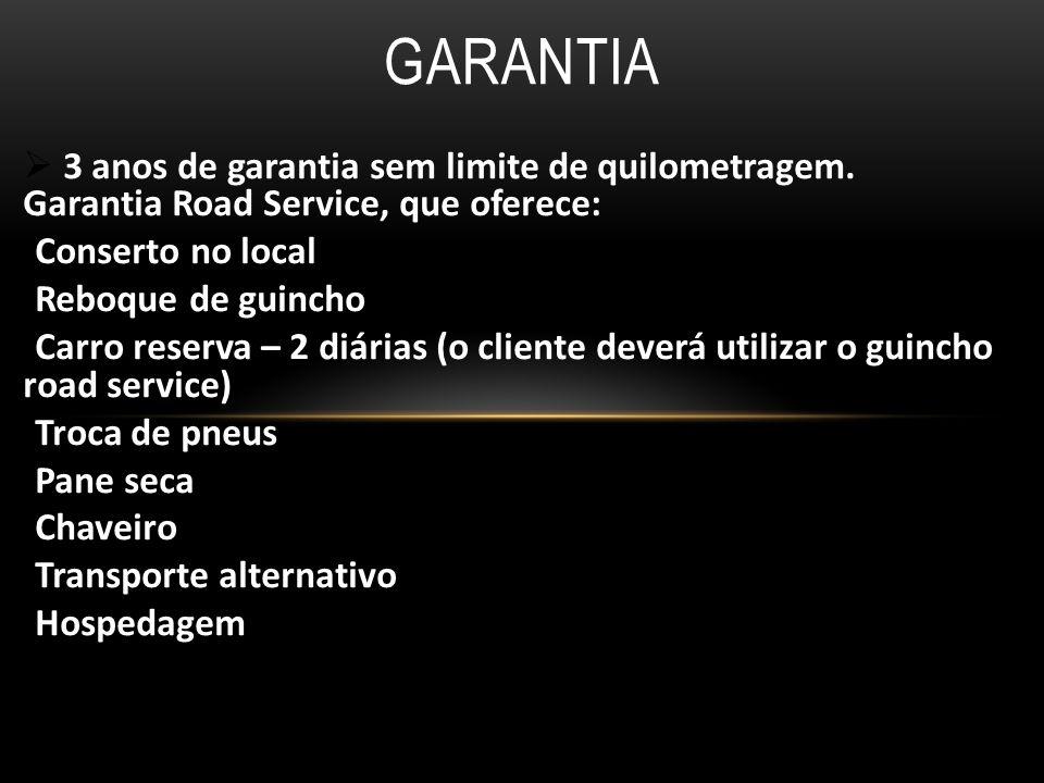 Garantia 3 anos de garantia sem limite de quilometragem. Garantia Road Service, que oferece: Conserto no local.