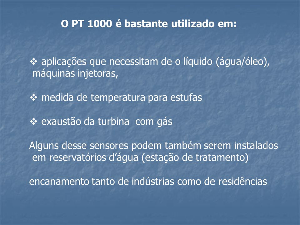 O PT 1000 é bastante utilizado em: