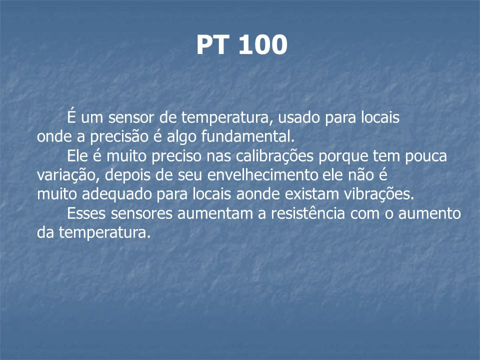 PT 100 É um sensor de temperatura, usado para locais