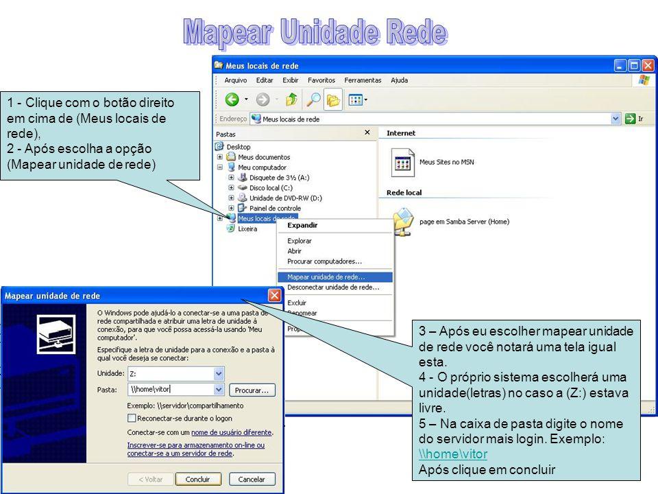 Mapear Unidade Rede 1 - Clique com o botão direito em cima de (Meus locais de rede), 2 - Após escolha a opção (Mapear unidade de rede)