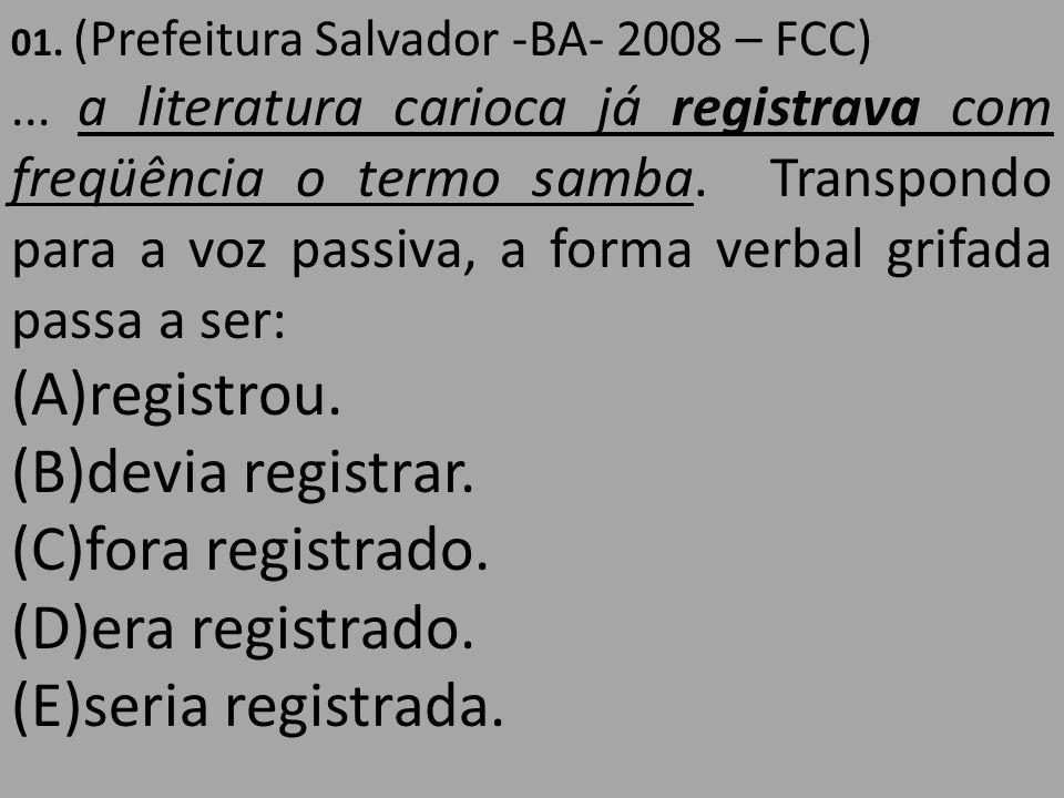 (A)registrou. (B)devia registrar. (C)fora registrado.