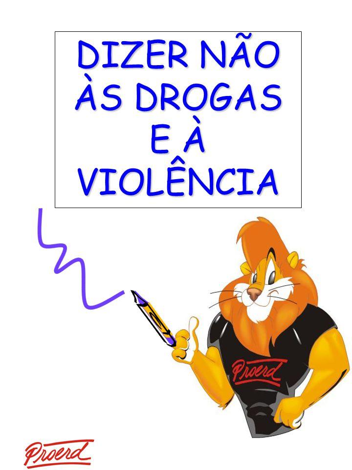 DIZER NÃO ÀS DROGAS E À VIOLÊNCIA