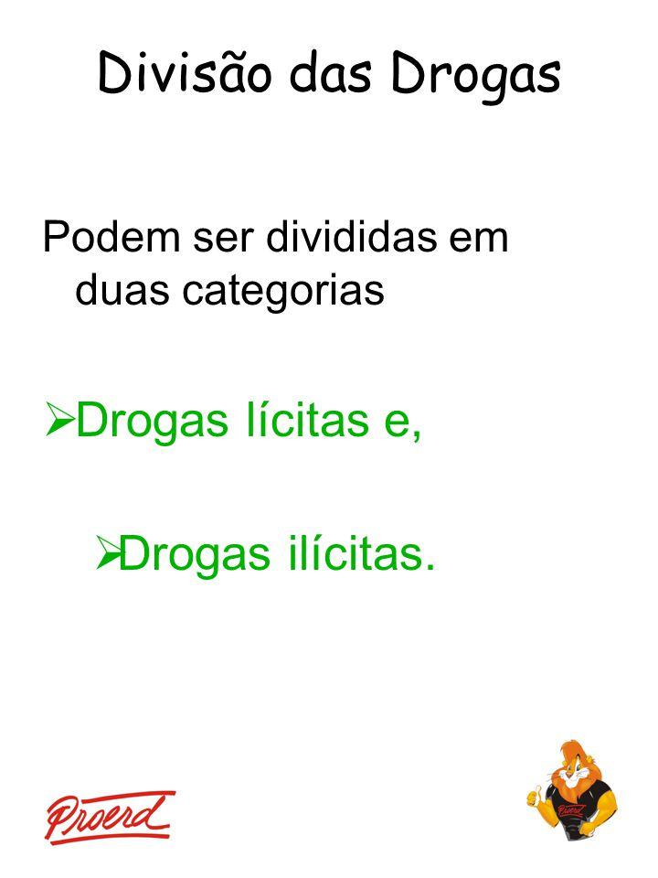 Divisão das Drogas Drogas lícitas e, Drogas ilícitas.