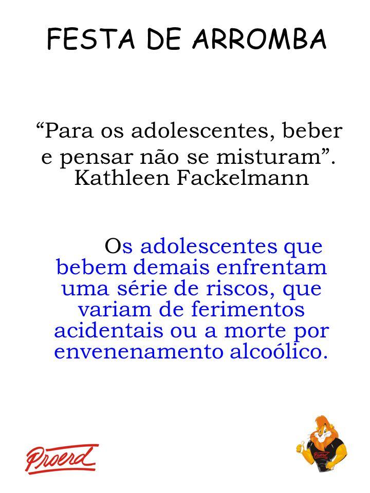 FESTA DE ARROMBA Para os adolescentes, beber