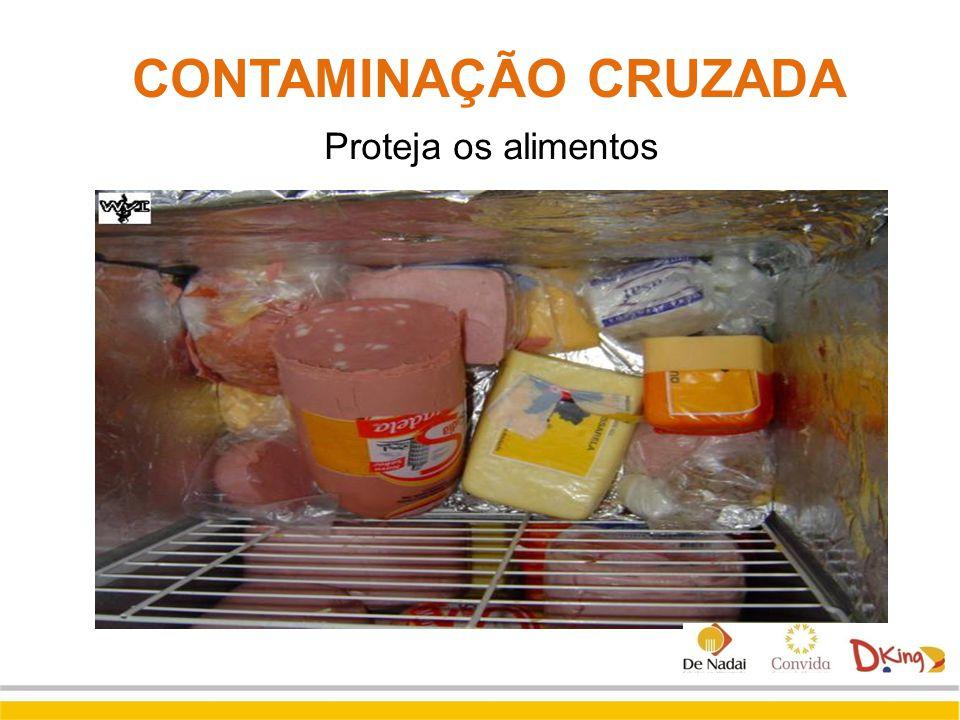 CONTAMINAÇÃO CRUZADA Proteja os alimentos