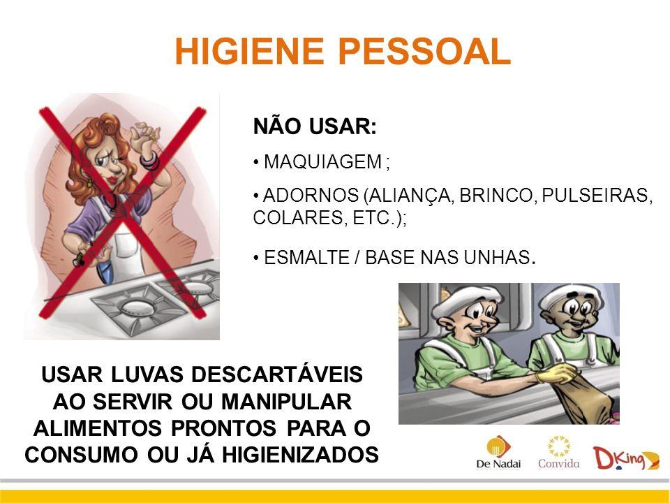 HIGIENE PESSOAL NÃO USAR: