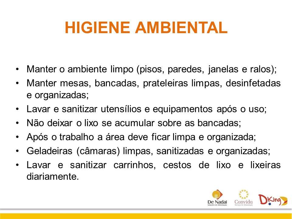 HIGIENE AMBIENTAL Manter o ambiente limpo (pisos, paredes, janelas e ralos); Manter mesas, bancadas, prateleiras limpas, desinfetadas e organizadas;