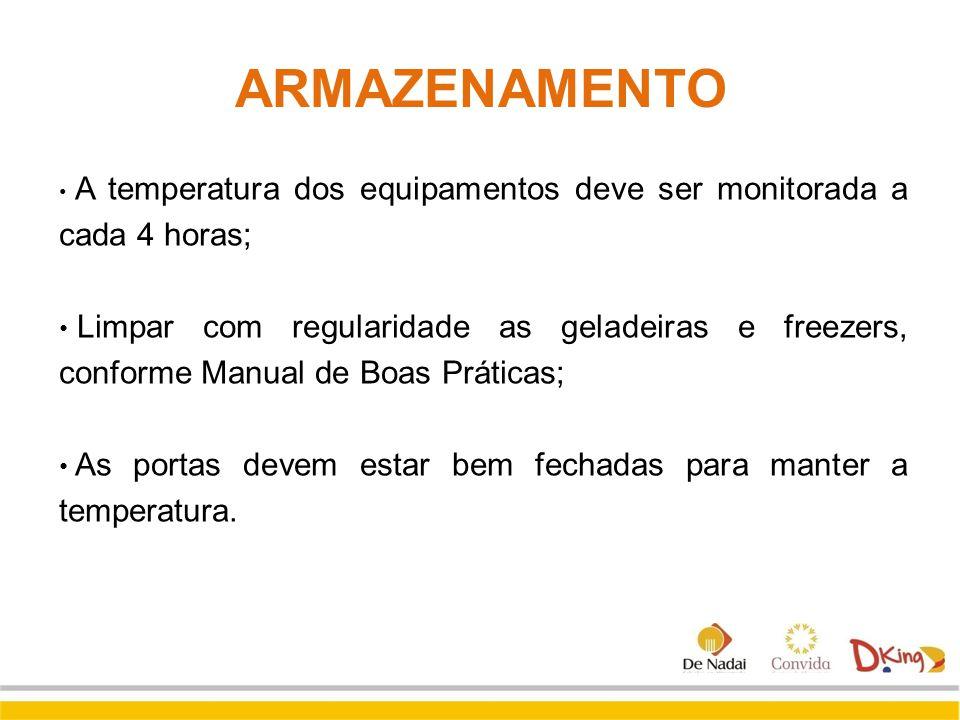 ARMAZENAMENTO A temperatura dos equipamentos deve ser monitorada a cada 4 horas;