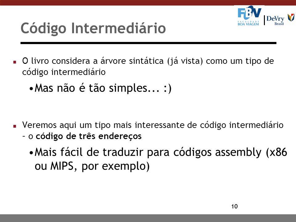 Código Intermediário Mas não é tão simples... :)