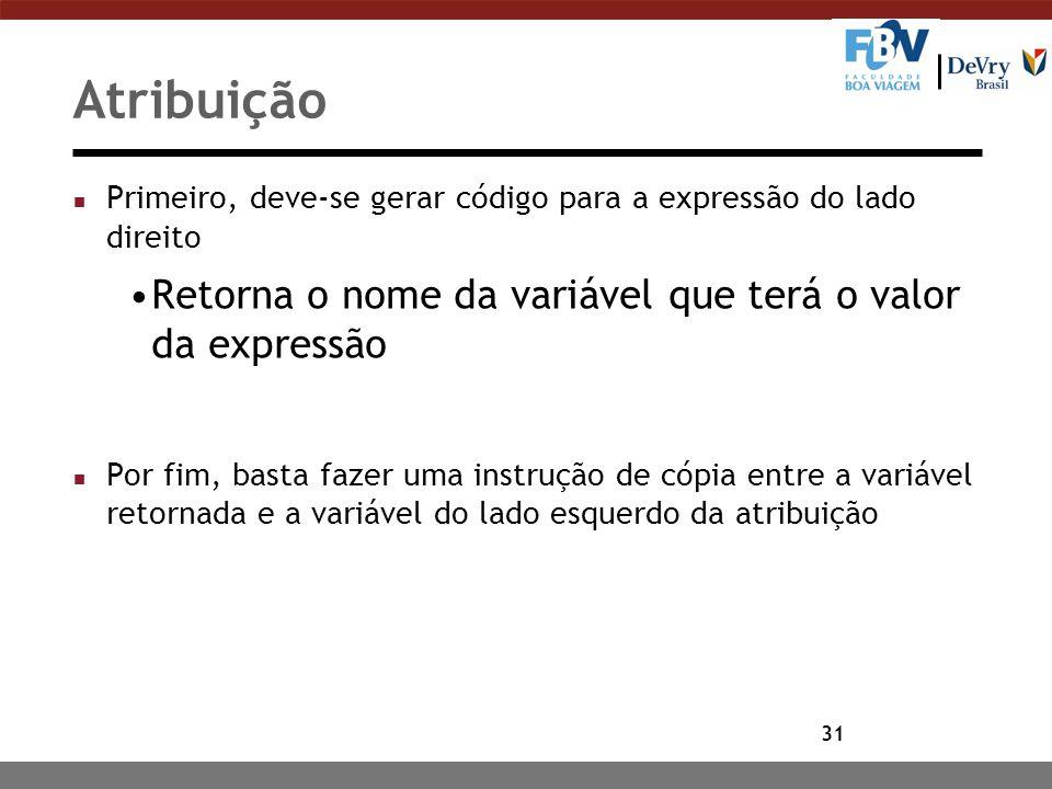 Atribuição Retorna o nome da variável que terá o valor da expressão